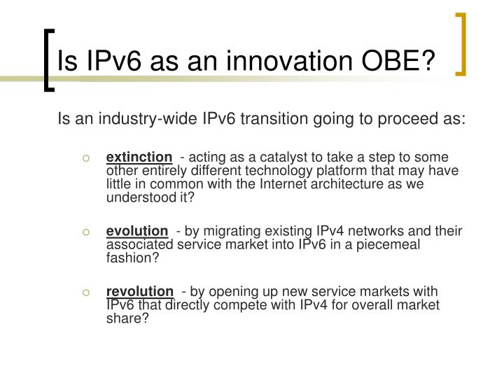 Is IPv6 as an innovation OBE?