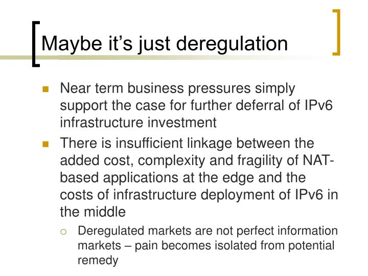 Maybe it's just deregulation