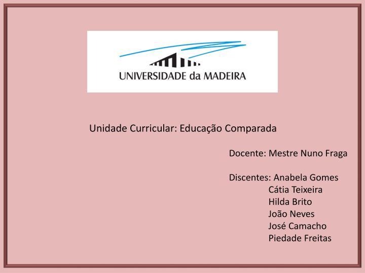 Unidade Curricular: Educação Comparada