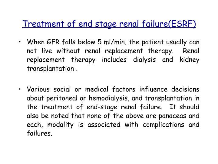 Treatment of end stage renal failure(ESRF)