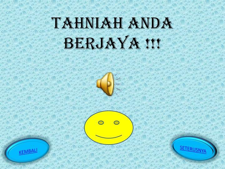 TAHNIAH ANDA BERJAYA !!!