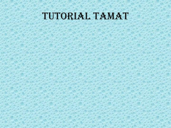 TUTORIAL TAMAT