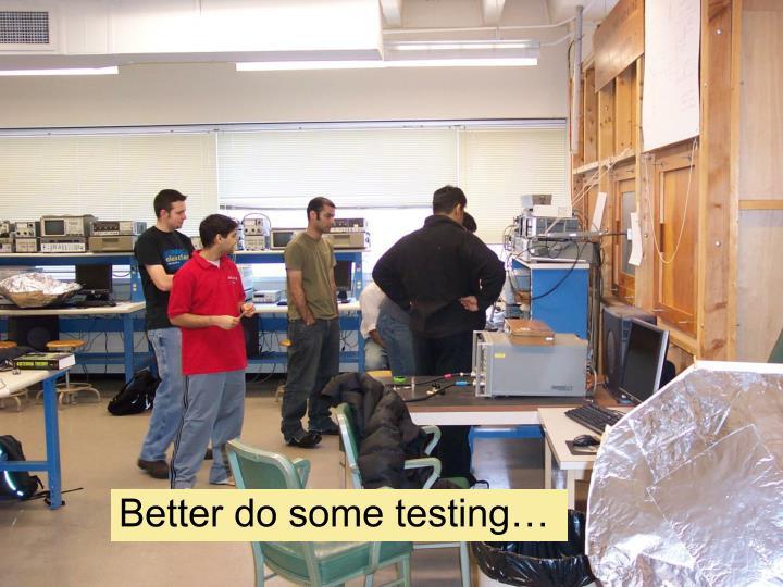 Better do some testing…