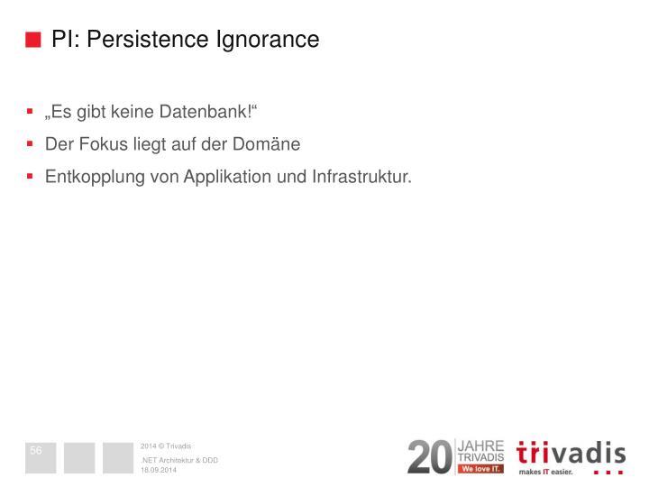 PI: Persistence Ignorance