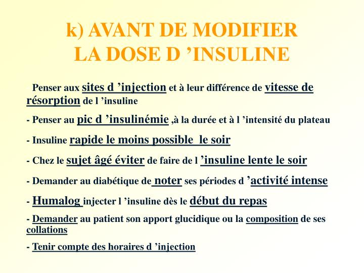 k) AVANT DE MODIFIER LA DOSE D'INSULINE