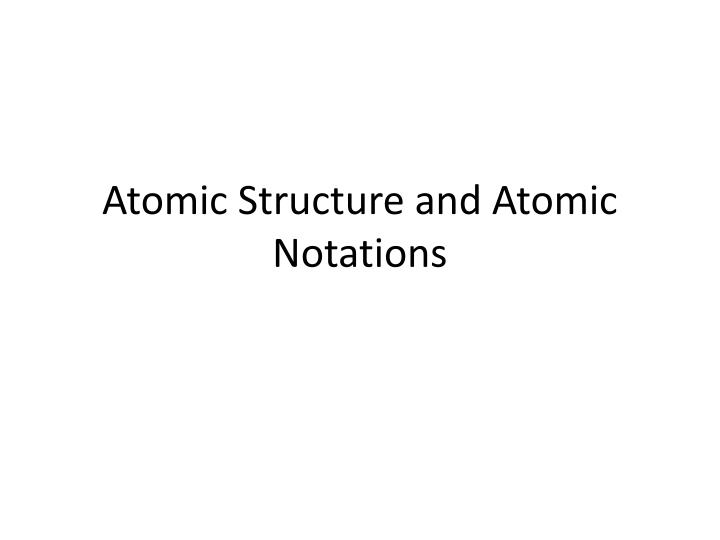 Atomic structure and atomic notations