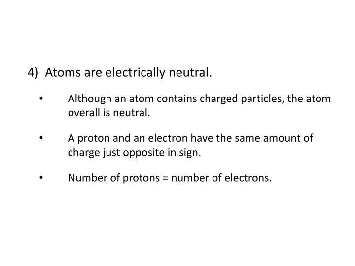 4)  Atoms are electrically neutral.