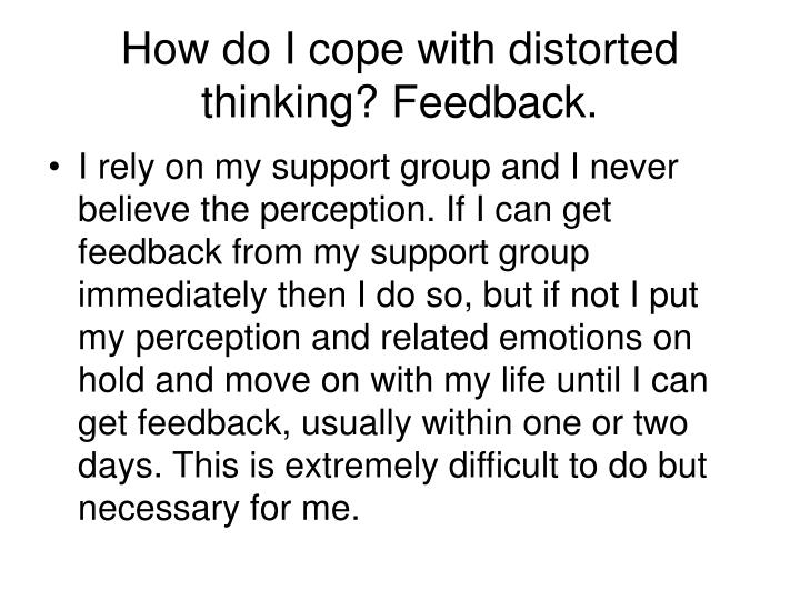 How do I cope with distorted thinking? Feedback.