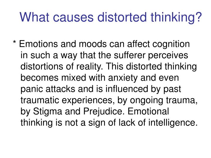 What causes distorted thinking?
