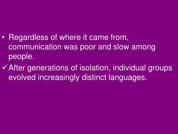 Regardless of where it came from, communication was poor and slow among people.