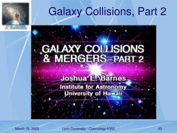 Galaxy Collisions, Part 2
