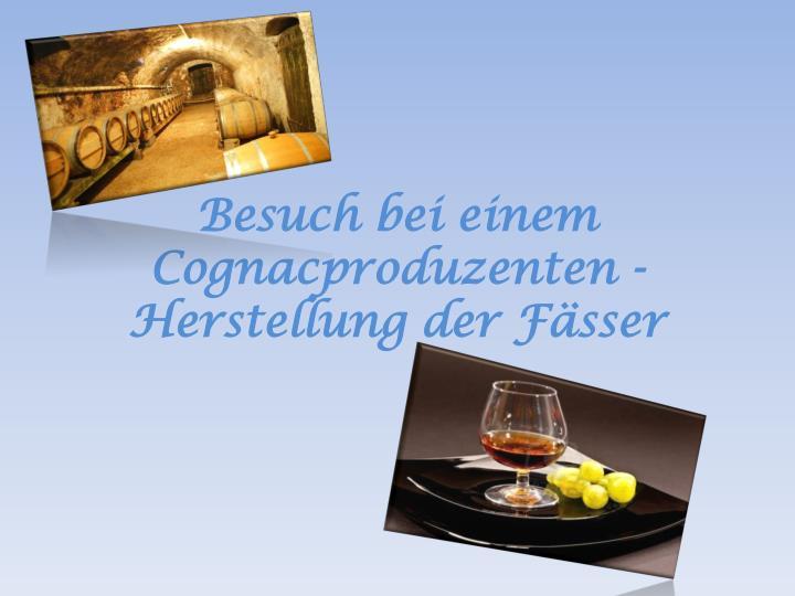 Besuch bei einem Cognacproduzenten -Herstellung der Fässer