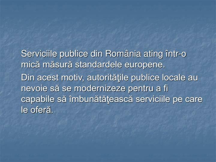 Serviciile publice din România ating într-o mică măsură standardele europene.