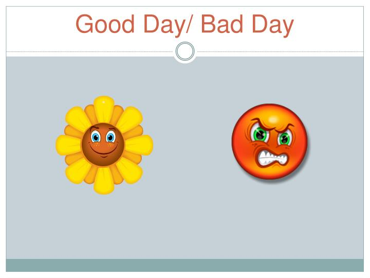 Good Day/ Bad Day