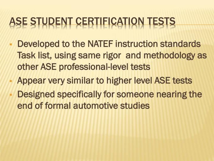Developed to the NATEF instruction standards Task list, using same rigor  and methodology as other ASE professional-level tests