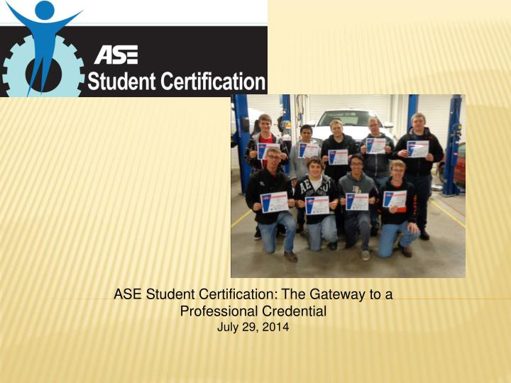 Ase student certification the gateway to a professional credential july 29 2014