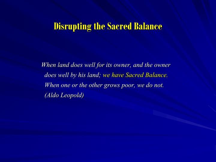 Disrupting the Sacred Balance