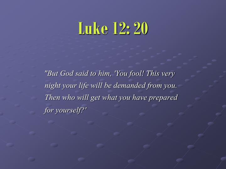 Luke 12: 20