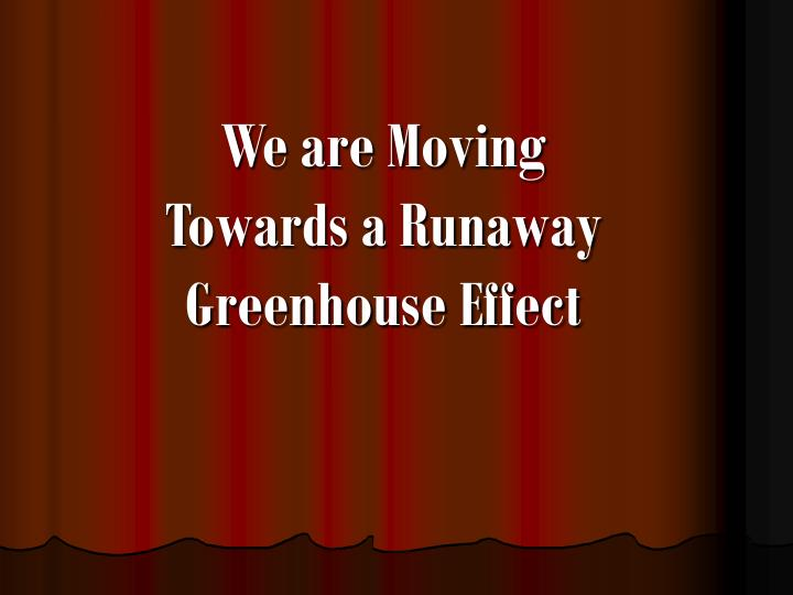 We are Moving Towards a Runaway Greenhouse Effect