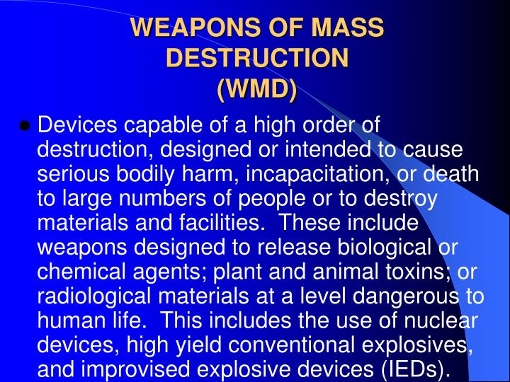 a look at weapons of mass destruction In july 2006, the fbi created the weapons of mass destruction (wmd) directorate to build a cohesive and coordinated approach to incidents involving chemical, biological, radiological, or nuclear (cbrn) material—with an overriding focus on prevention.