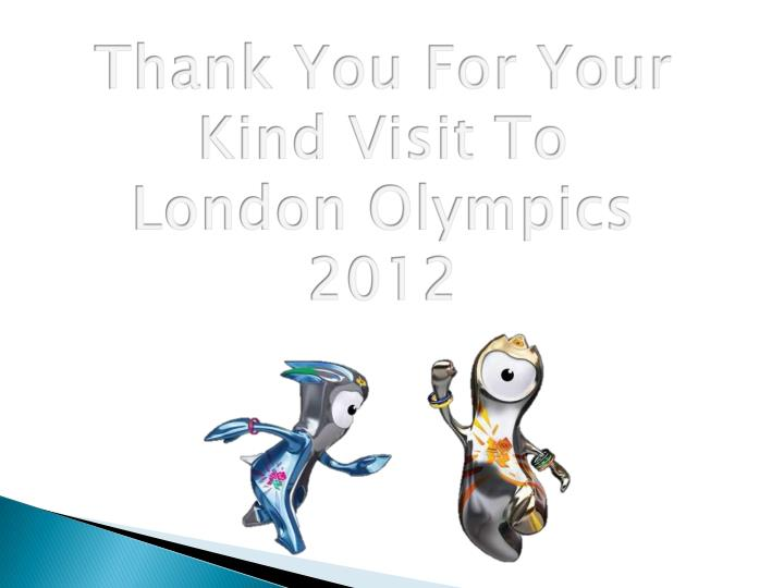 Thank You For Your Kind Visit To London Olympics 2012
