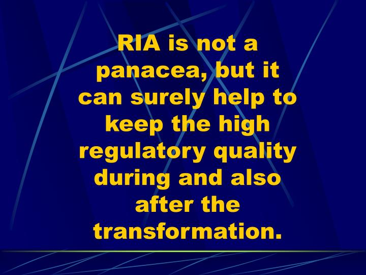 RIA is not a panacea, but it can surely help to keep the high regulatory quality during and also after the transformation.