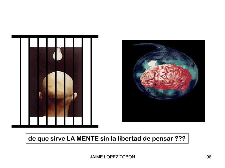 de que sirve LA MENTE sin la libertad de pensar ???