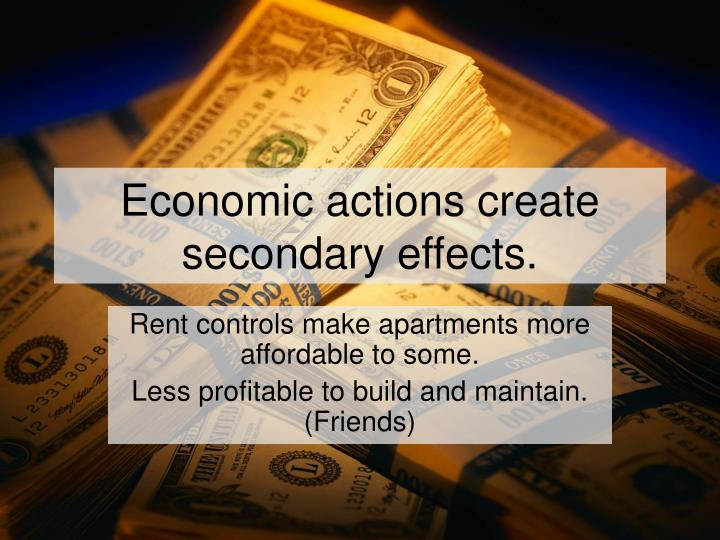 Economic actions create secondary effects.