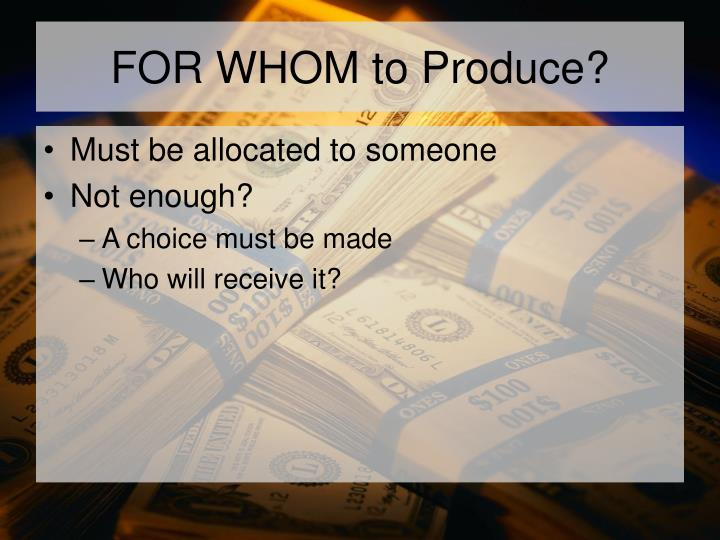 FOR WHOM to Produce?