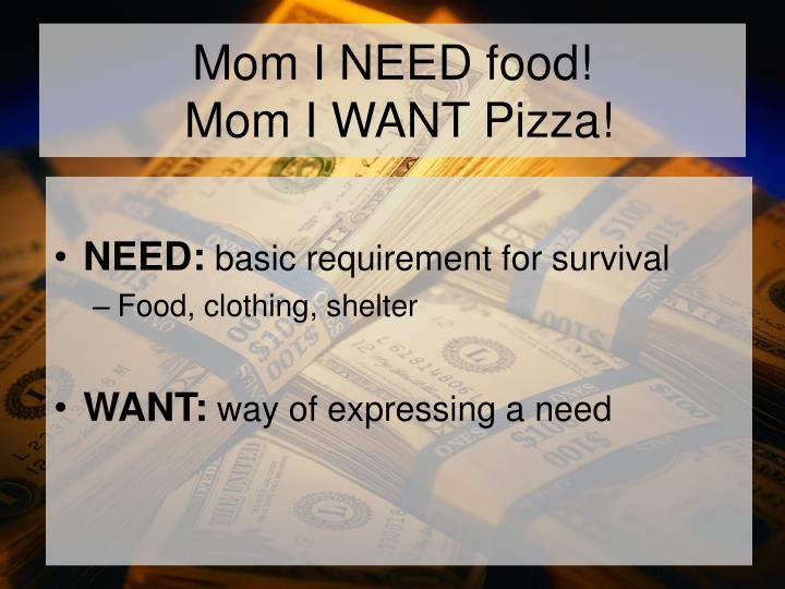 Mom I NEED food!
