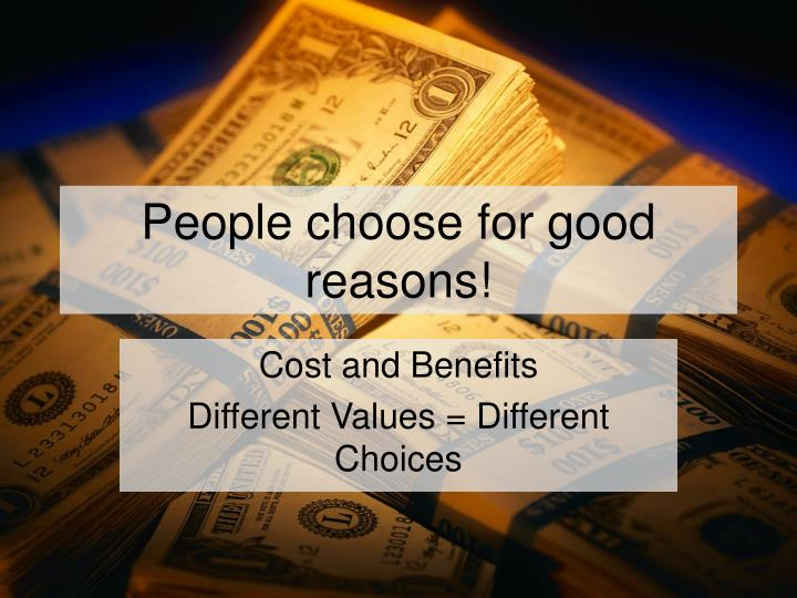 People choose for good reasons!