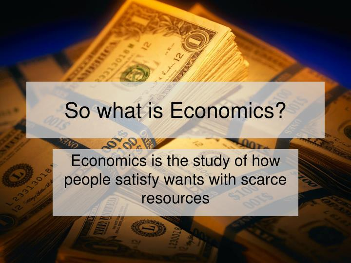 So what is Economics?