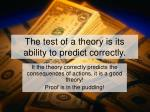 the test of a theory is its ability to predict correctly
