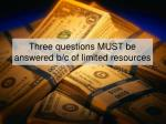 three questions must be answered b c of limited resources