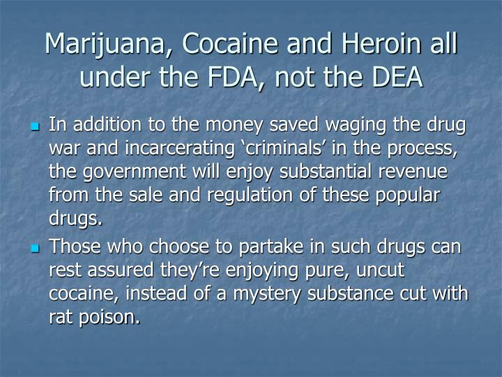 Marijuana, Cocaine and Heroin all under the FDA, not the DEA