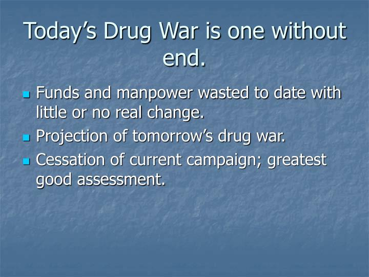 Today's Drug War is one without end.