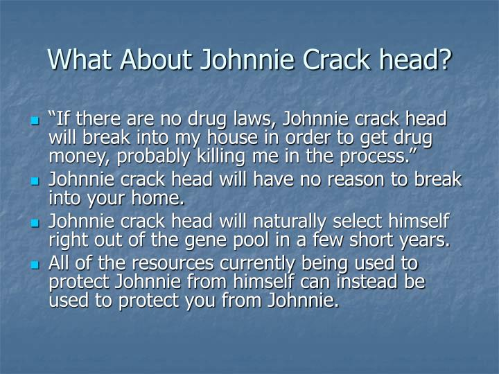 What About Johnnie Crack head?