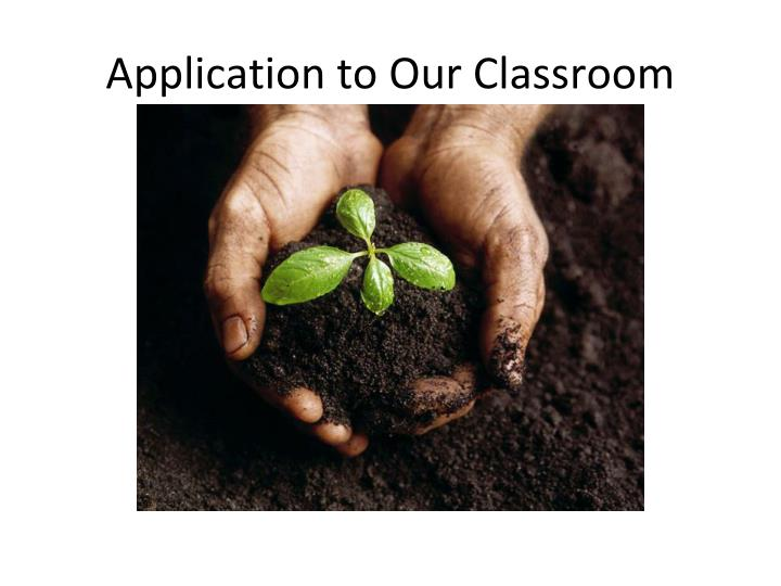 Application to Our Classroom