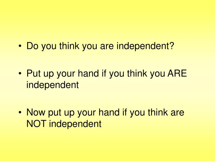 Do you think you are independent?