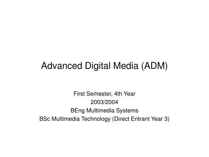 Advanced Digital Media (ADM)