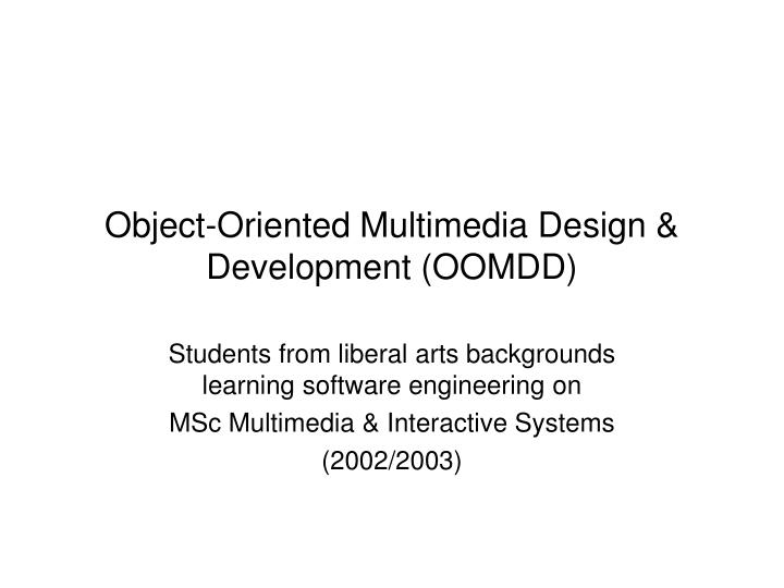Object-Oriented Multimedia Design & Development (OOMDD)