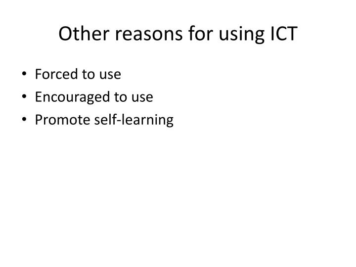 Other reasons for using ICT