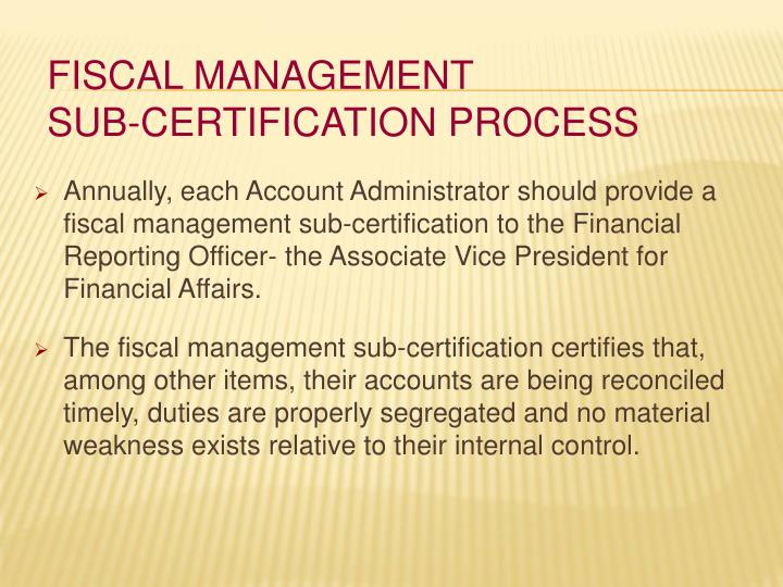 Annually, each Account Administrator should provide a fiscal management sub-certification to the Financial Reporting Officer- the Associate Vice President for Financial Affairs.