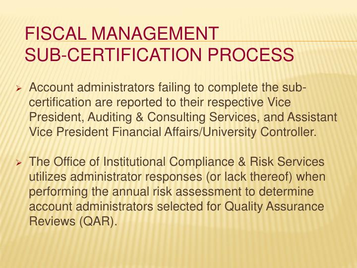 Account administrators failing to complete the sub-certification are reported to their respective Vice President, Auditing & Consulting Services, and Assistant Vice President Financial Affairs/University Controller.