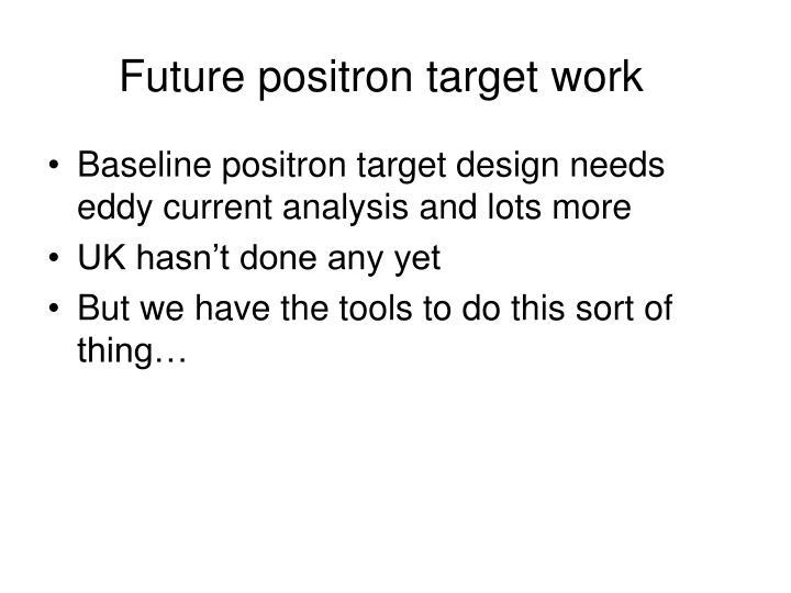 Future positron target work