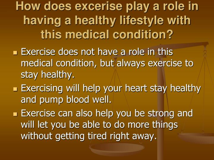 How does excerise play a role in having a healthy lifestyle with this medical condition?