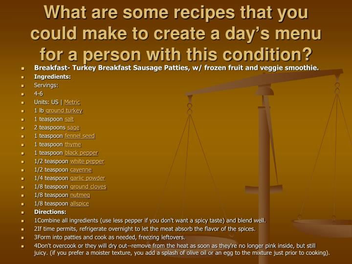 What are some recipes that you could make to create a day's menu for a person with this condition?
