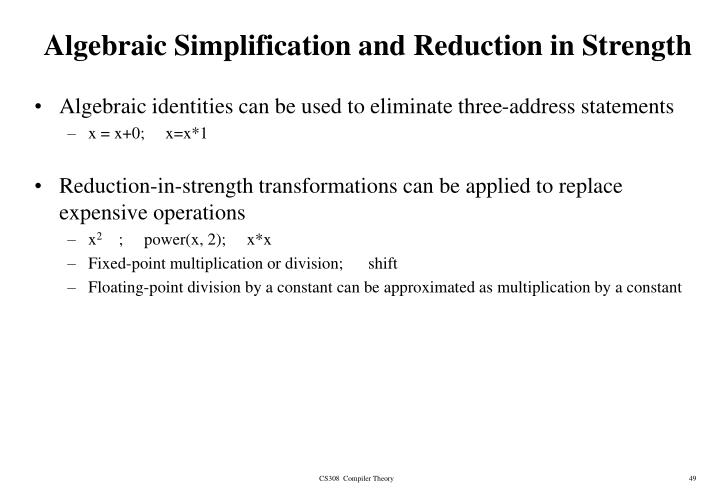 Algebraic Simplification and Reduction in Strength
