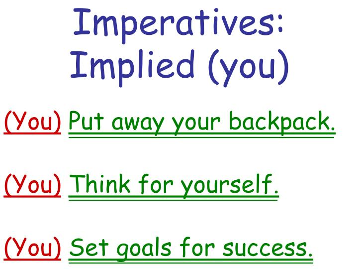 Imperatives:  Implied (you)