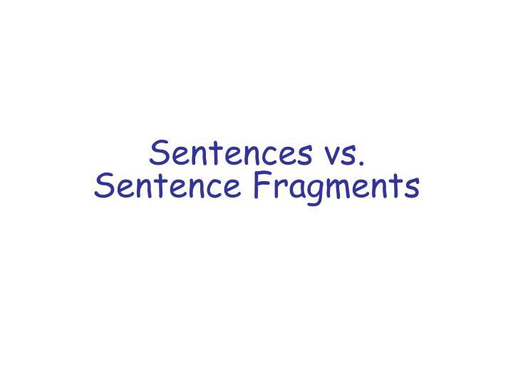 Sentences vs. Sentence Fragments